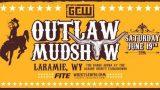 Watch GCW: Outlaw Mudshow 2021 6/19/21